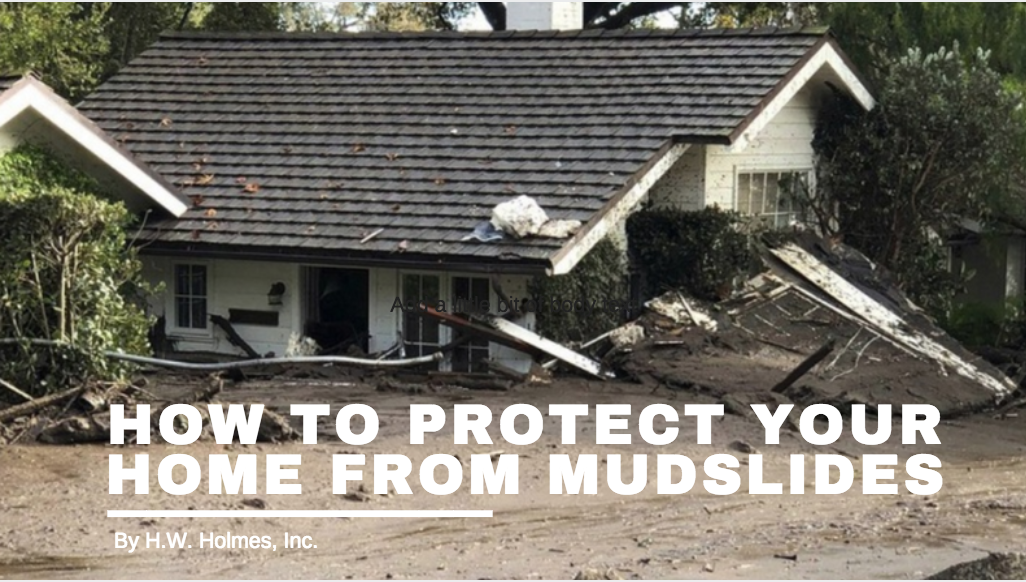 How to Protect Your Home from a Mudslide - HW Holmes, Inc
